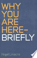 Why You Are Here - Briefly