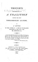 "Thoughts recommendatory of a Coalition between the great Parliamentary Leaders, in a letter to the author [Robert Plumer Ward] of ""A View of the Relative Situations of Mr. Pitt and Mr. Addington,"" &c"