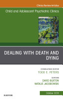 Dealing with Death and Dying  An Issue of Child and Adolescent Psychiatric Clinics of North America E Book