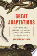 link to Great adaptations : star-nosed moles, electric eels, and other tales of evolution's mysteries solved in the TCC library catalog