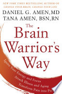 """The Brain Warrior's Way: Ignite Your Energy and Focus, Attack Illness and Aging, Transform Pain into Purpose"" by Daniel G. Amen, M.D., Tana Amen BSN, RN"