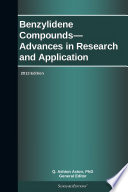 Benzylidene Compounds   Advances in Research and Application  2013 Edition