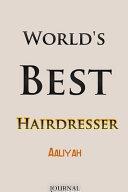 World s Best Hairdresser Aaliyah Journal