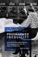 Programmed Inequality: How Britain Discarded Women Technologists and ...
