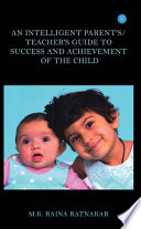 An Intelligent Parent S Teacher S Guide To Success And Achievement Of The Child
