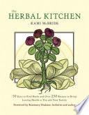 """The Herbal Kitchen: 50 Easy-to-Find Herbs and Over 250 Recipes to Bring Lasting Health to You and Your Family"" by Kami McBride, Rosemary Gladstar"