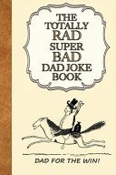 The Totally Rad Super Bad Dad Joke Book