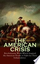 THE AMERICAN CRISIS     Revolutionary Work Which Inspired the American People to Fight for Their Independence