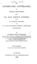Le Répertoire littéraire; or, Choice selections from the best French authors; with biographical sketches and ... annotations ... Second edition considerably augmented and improved