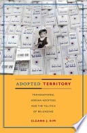 """""""Adopted Territory: Transnational Korean Adoptees and the Politics of Belonging"""" by Eleana J. Kim"""
