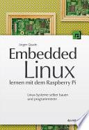 Embedded Linux lernen mit dem Raspberry Pi  : Linux-Systeme selber bauen und programmieren