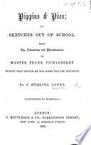 Pippins & Pies; or, Sketches out of school. Being the adventures and misadventures of Master Frank Pickleberry during that month he was home for the holidays, etc