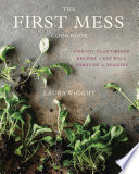 """The First Mess Cookbook: Vibrant Plant-Based Recipes to Eat Well Through the Seasons"" by Laura Wright"