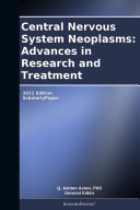 Central Nervous System Neoplasms  Advances in Research and Treatment  2011 Edition