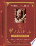 """""""My Prairie Cookbook: Memories and Frontier Food from My Little House to Yours"""" by Melissa Gilbert, Dane Holweger"""