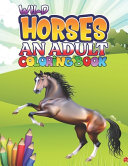 Wild Horses An Adult Coloring Book