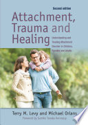 """Attachment, Trauma, and Healing: Understanding and Treating Attachment Disorder in Children, Families and Adults"" by Sumiko Hennessy, Michael Orlans, Terry M. Levy"