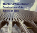 The World Trade Center  Construction of an American Icon