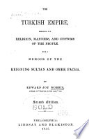 The Turkish Empire  Embracing the Religion  Manners and Customs of the People  with a Memoir of the Reigning Sultan and Omer Pacha