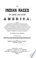The Indian races of North and South America : comprising an account of the principal aboriginal races : a description of their national customs, mythology, and religious ceremonies : the history of their most powerful tribes, and of their most celebrated chiefs and warriors : their intercourse and wars with the European settlers : and a great variety of anecdote and description, illustrative of personal and national character