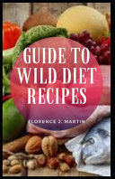 Guide to Wild Diet Recipes