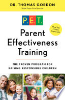 """Parent Effectiveness Training: The Proven Program for Raising Responsible Children"" by Dr. Thomas Gordon"