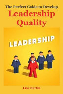 The Perfect Guide to Develop Leadership Quality   leadership Principles  Leadership Secrets  Leadership Competency  Leadership and Self Deception  Lea Book