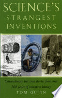 Science's Strangest Inventions  : Extraordinary but true stories from over 200 years of inventive history