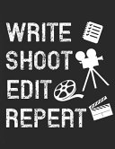 Write Shoot Edit Repeat  Storyboard Sketchbook Creative Filmmakers Notebook for Journaling Scenes