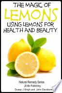 The Magic of Lemons   Using Lemons for Health and Beauty