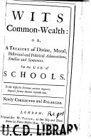 Wits Common-wealth:, Or, A Treasury of Divine, Moral, Historical and Political Admonitions, Similies, and Sentences