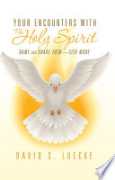 Your Encounters With The Holy Spirit