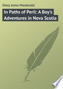 In Paths of Peril  A Boy s Adventures in Nova Scotia