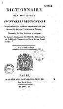 Dictionnaire des ouvrages anonymes et pseudonymes composés, traduits ou publiés en français, avec les noms des auteurs, traducteurs et éditeurs...