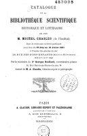 Catalogue de la bibliothèque scientifique historique et littéraire de feu M. Michel Chasles