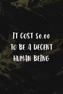 It Cost  0  00 to Be a Decent Human Being