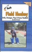 Youth Field Hockey Drills  Strategies  Plays and Games Handbook