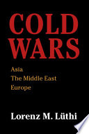 """Cold Wars: Asia, the Middle East, Europe"" by Lorenz M. Lüthi"