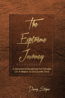The Extreme Journey A Devotional Roadmap For Families On A Mission To Encounter God Based On Modern Awakening Paraphrase