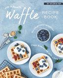 The Ultimate Waffle Recipe Book