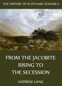 The History Of Scotland - Volume 11: From The Jacobite Rising To The Secession