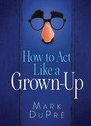 How to Act Like a Grown-Up Pdf/ePub eBook