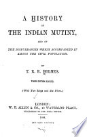 A History of the Indian Mutiny and of the Disturbances which Accompanied it Among the Civil Populations