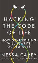 link to Hacking the code of life : how gene editing will rewrite our futures in the TCC library catalog
