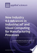 New Industry 4 0 Advances in Industrial IoT and Visual Computing for Manufacturing Processes Book