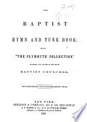 The Baptist Hymn and Tune Book, being:'The Plymouth Collection'enlarged and adapted to the use of Baptist Churches. [Edited by J. S. Holme, music arranged by J. Zundal, C. Beecher and R. R. Raymond.]