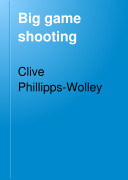Big Game Shooting  by C  Phillipps Wolley with contributions by Sir S W  Baker  W C  Oswell  F J  Jackson  W  Pike  and F C  Selous  With illustrations by Charles Whymper  J  Wolf and H  Willink  and from photographs