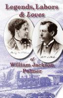 Legends Labors Amp Loves William Jackson Palmer 1836 1909