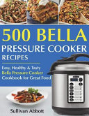 Top 500 Bella Pressure Cooker Recipes