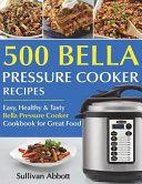 Top 500 Bella Pressure Cooker Recipes Book PDF